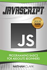 JavaScript: Programming Basics for Absolute Beginners (Step-By-Step JavaScript Book 1) Kindle Edition