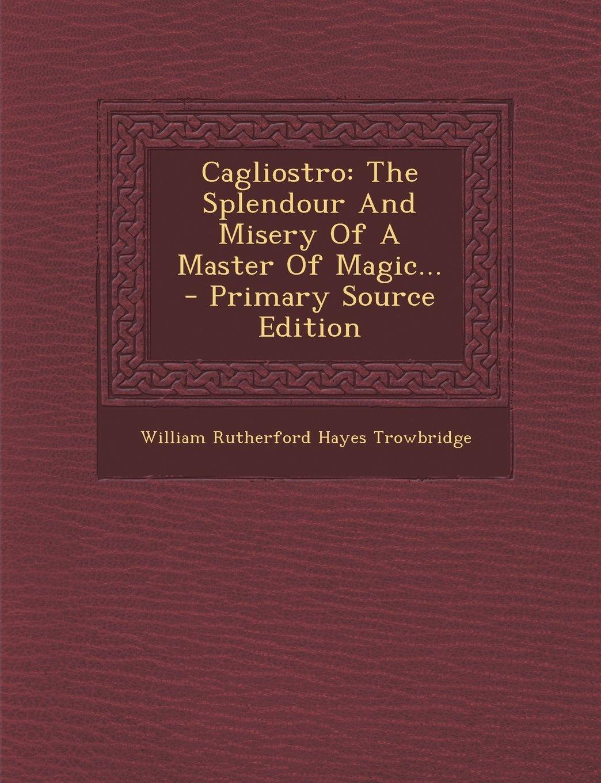 Cagliostro: The Splendour And Misery Of A Master Of Magic... - Primary Source Edition pdf epub