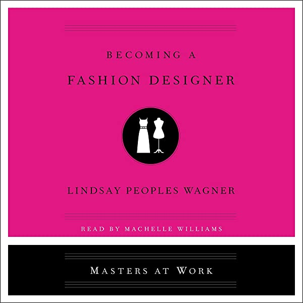 Amazon Com Becoming A Fashion Designer Masters At Work Audible Audio Edition Lindsay Peoples Wagner Machelle Williams Simon Schuster Audio Audible Audiobooks