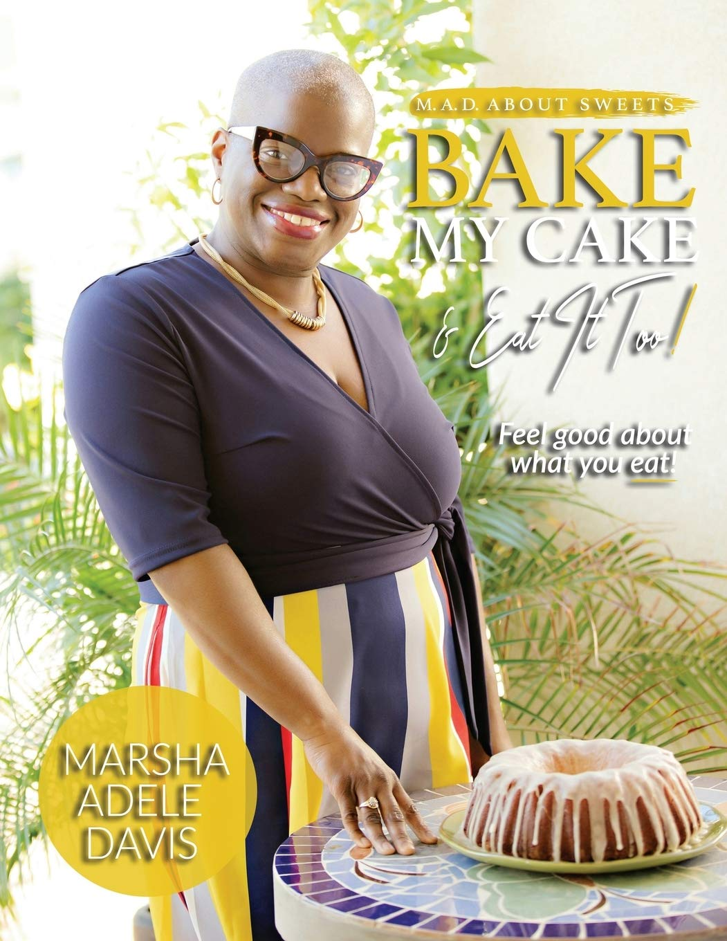 M A D About Sweets Bake My Cake And Eat It Too Davis Marsha Adele 9780692113790 Amazon Com Books