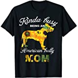 87fc64525 Amazon.com: Kinda Busy Being An American Bully Mom Shirt Dog Owner ...