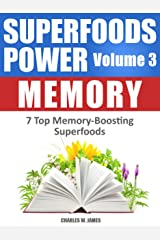 SUPERFOODS POWER Volume 3: MEMORY - 7 Top Memory-Boosting Superfoods Kindle Edition
