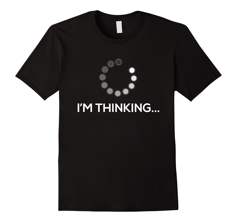 Funny Im Thinking Computer Shirt-Vaci