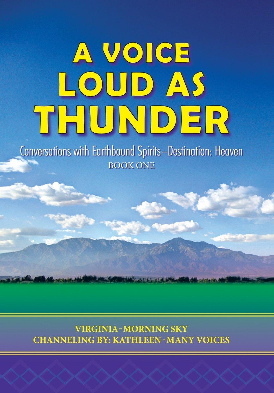 Read Online A Voice Loud as Thunder: Conversations with Earthbound Spirits-Destination: Heaven pdf epub
