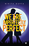 We Are Imperfectly Perfect