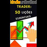 Trader - 50 Lições Essenciais: ► Análise Técnica , Day Trade , Swing Trade e Price Action ( Análise Gráfica )