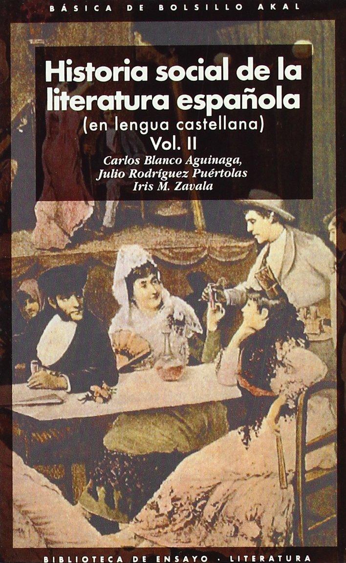 Historia social de la literatura española 2 volúmenes : 56 Básica de Bolsillo: Amazon.es: Blanco Aguinaga, Carlos, Rodríguez Puértolas, Julio, Zavala, Iris M.: Libros
