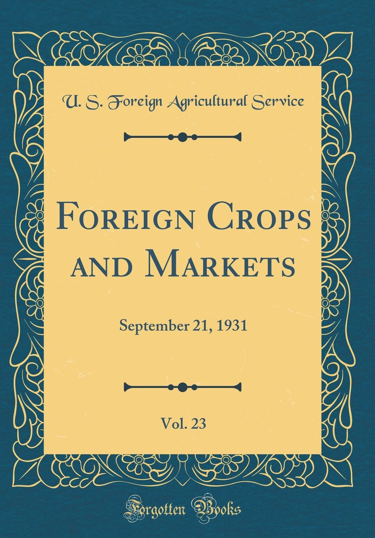 Foreign Crops and Markets, Vol. 23: September 21, 1931 (Classic Reprint) pdf epub