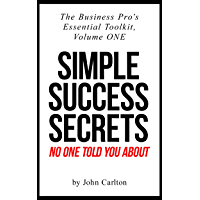 Simple Success Secrets No One Told You About (The Business Pro's Essential Toolkit Book 1) (English Edition)