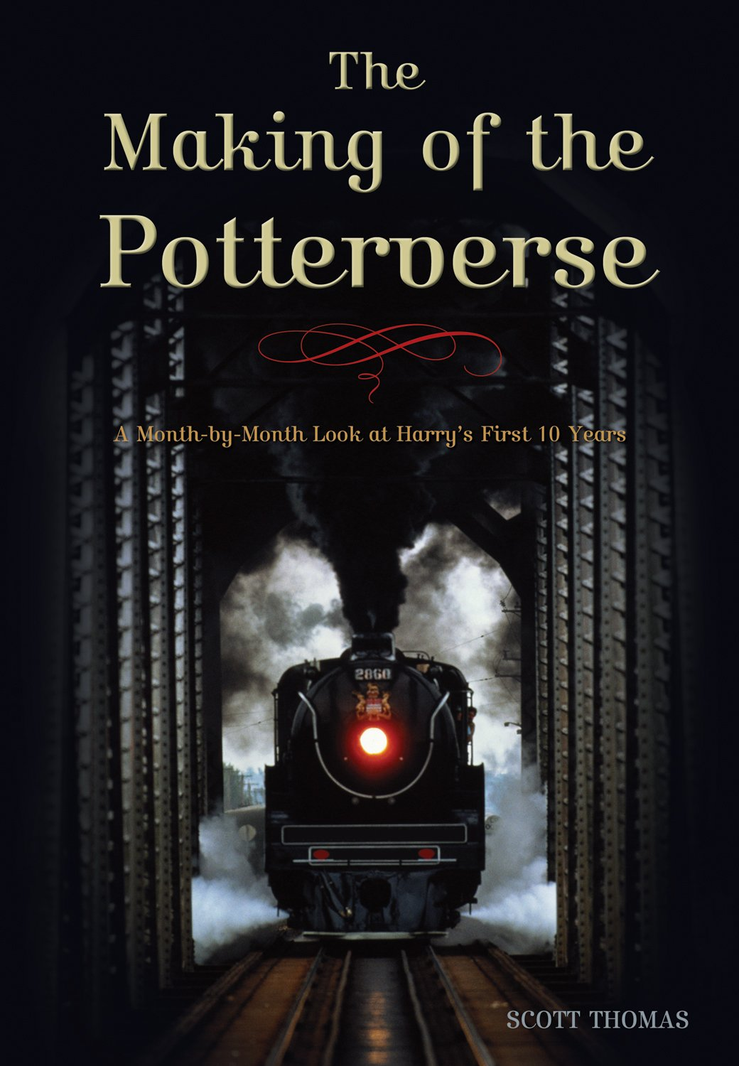 The Making of the Potterverse: A Month-By-Month Look at Harrys First 10 Years