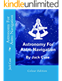 Astronomy For Astro Navigation (Astro Navigation Demystified)