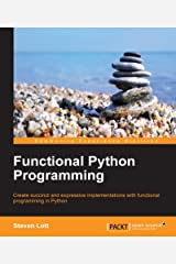 Functional Python Programming - Create Succinct and Expressive Implementations with Python Kindle Edition
