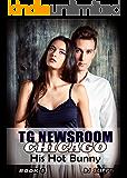 His Hot Bunny: Transgender Romance (TG Newsroom Chicago Book 5)