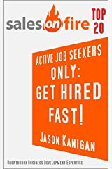 Active Job Seekers Only: Get Hired FAST! Kindle Edition