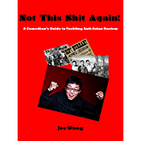 Not This Shit Again!: A Comedian's Guide to Tackling Anti-Asian Racism (English Edition)