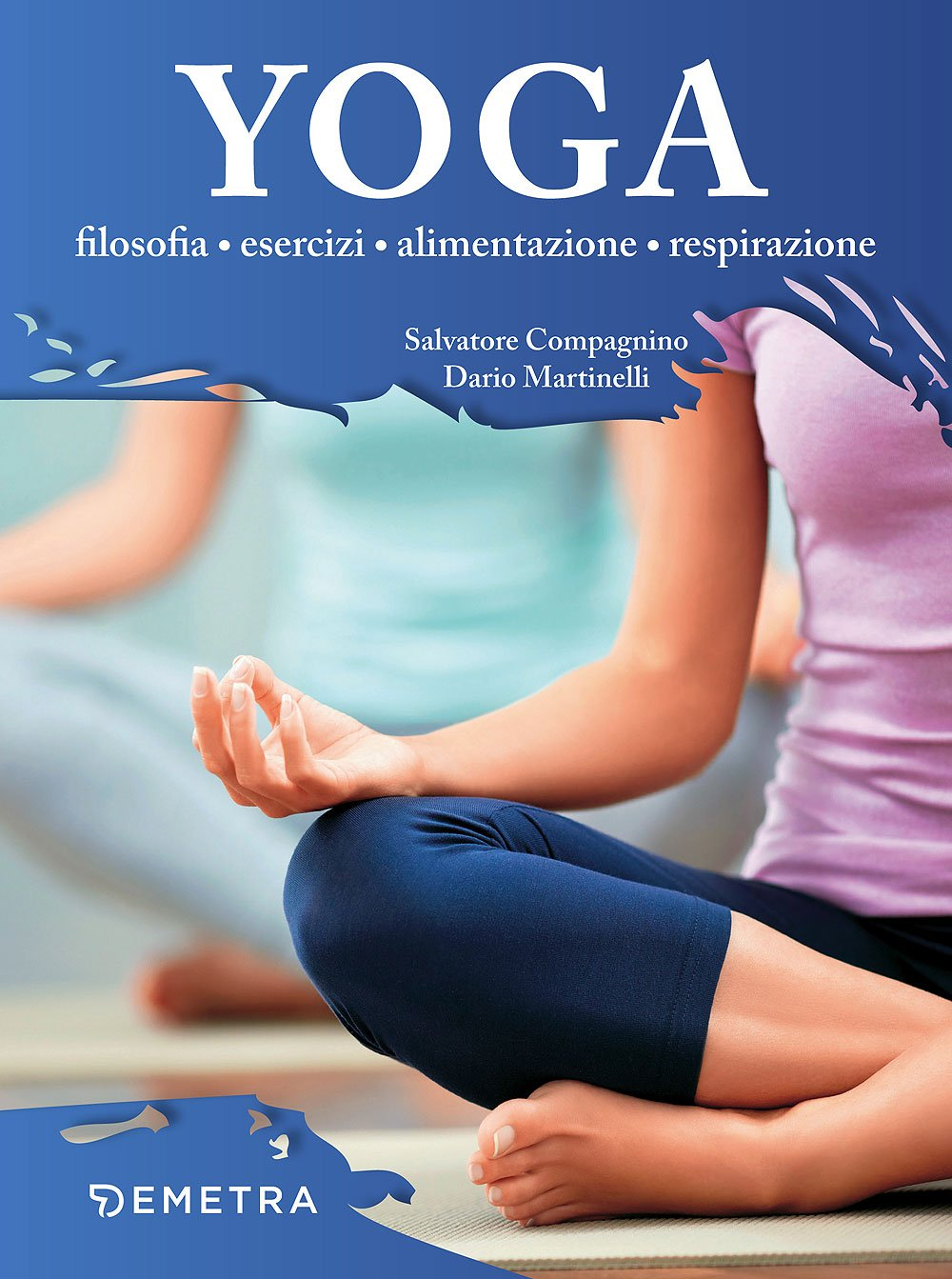 Yoga. Filosofia, esercizi, alimentazione, respirazione ...
