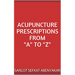 """ACUPUNCTURE PRESCRIPTIONS FROM """"A"""" TO """"Z"""""""