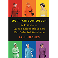 Our Rainbow Queen: A Tribute to Queen Elizabeth II and Her Colorful Wardrobe book cover