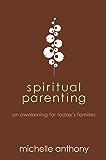 Spiritual Parenting: An Awakening for Today's Families