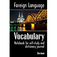 Foreign Language Vocabulary - German: Notebook for self-study and dictionary journal (Volume 6)
