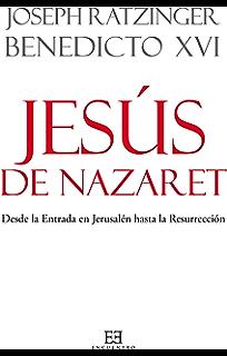 Jesús de Nazaret: Desde la Entrada en Jerusalén hasta la Resurrección (Obras de Benedicto