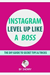 Instagram Level Up Like a Boss: The DIY Guide to Secret Tips & Tricks Kindle Edition