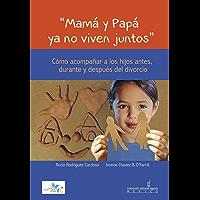 Mamá y Papá ya no viven juntos: Cómo acompañar a los hijos, antes, durante y después del divorcio (1)