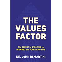 Values Factor: The Secret to Creating an Inspired and Fulfilling Life