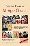 Creative Ideas for All-Age Church: 12 Through-the-year Programmes for Informal Church services and special one-off events