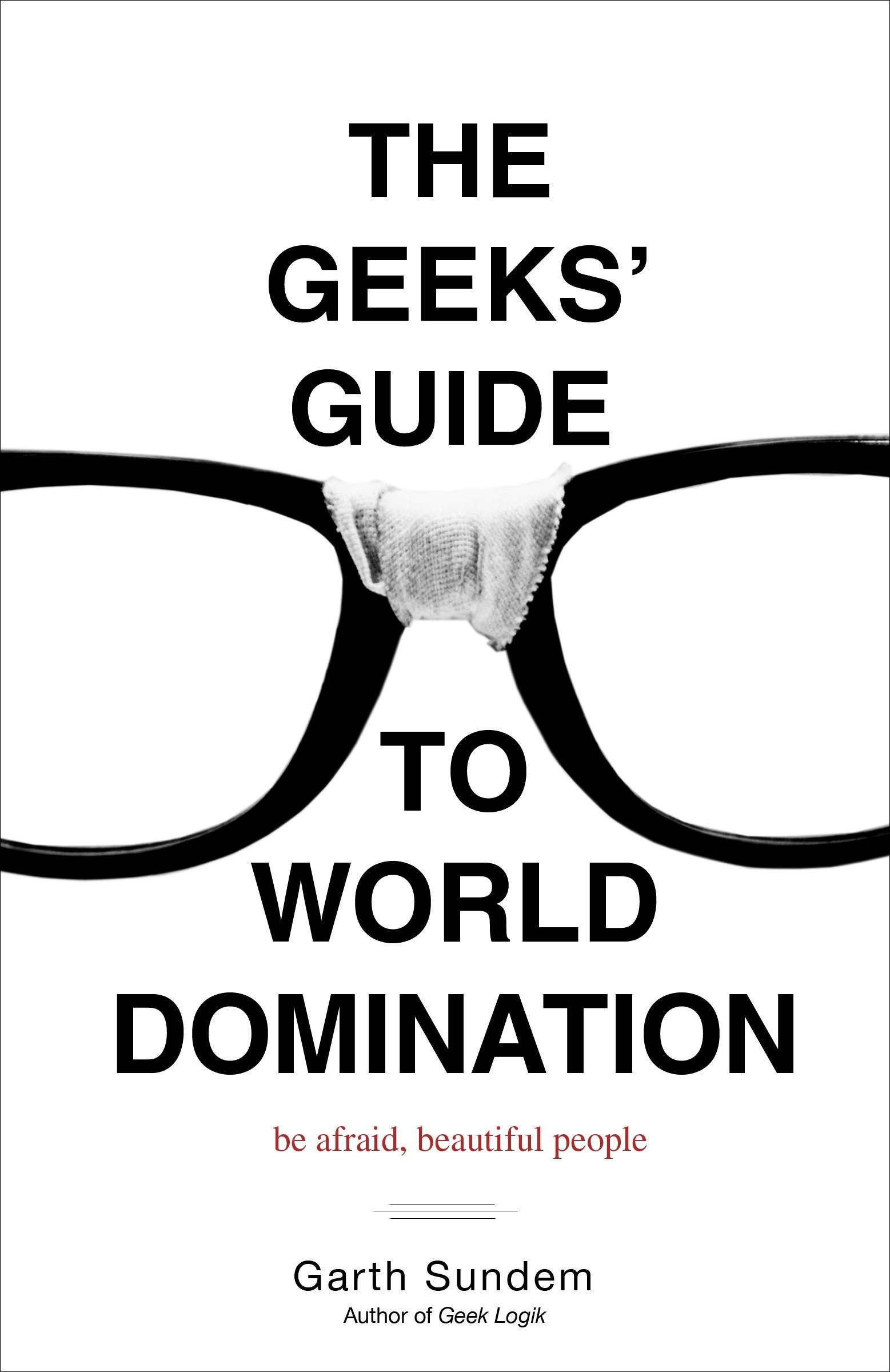 The Geeks\' Guide to World Domination: Be Afraid, Beautiful People ...