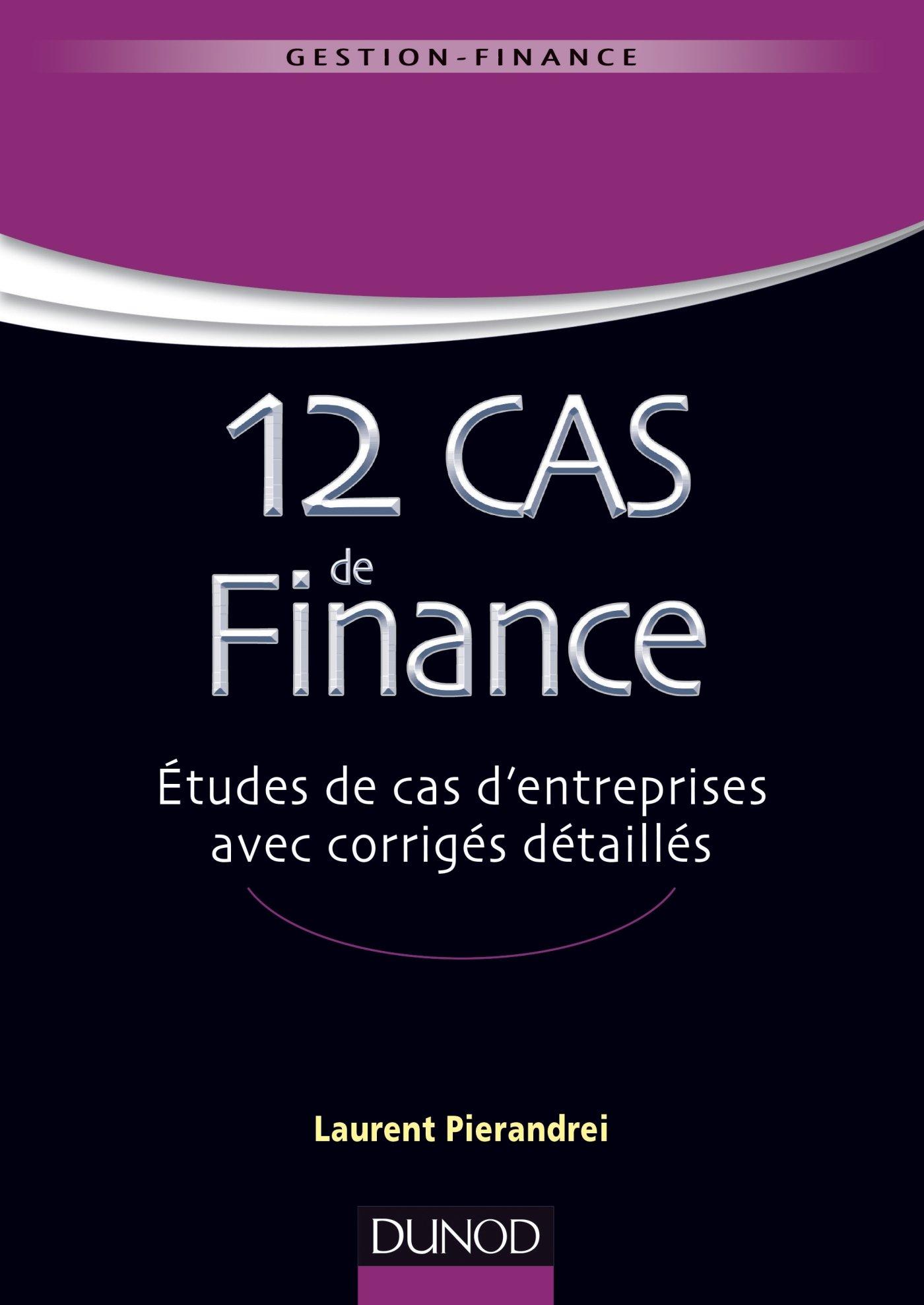12 cas de finance. Etudes de cas d'entreprises avec corrigés détaillés Broché – 30 avril 2014 Laurent Pierandrei Dunod 2100708880 Comptabilité