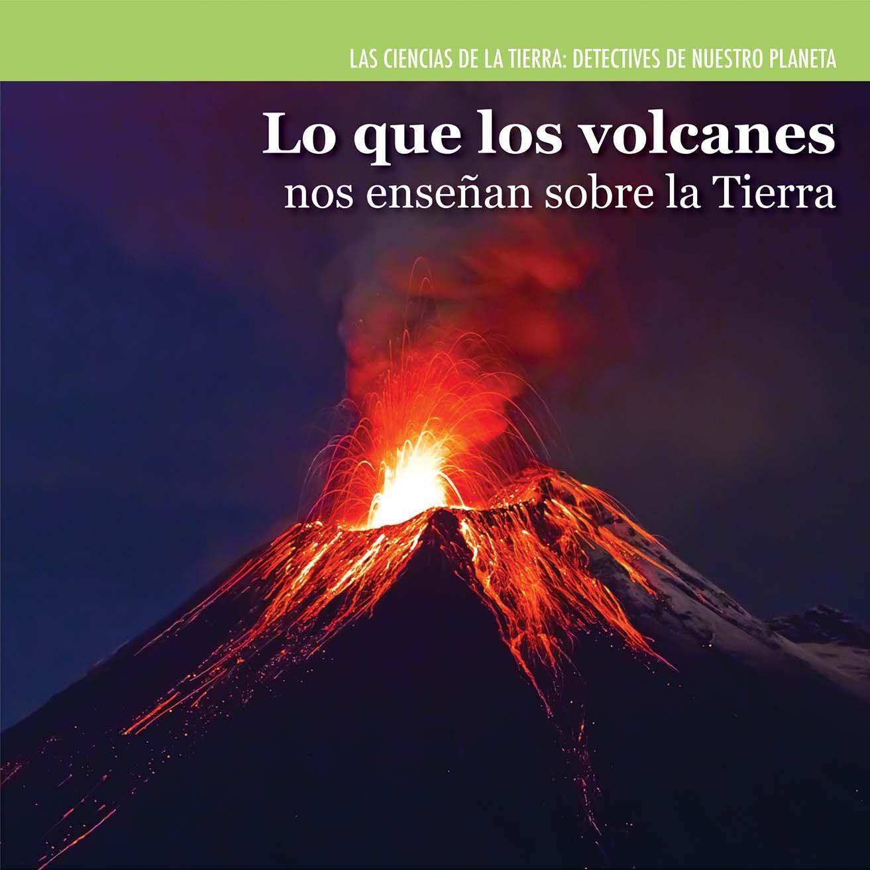 Download Lo que los volcanes nos enseñan sobre la Tierra / Investigating Volcanoes (Las Ciencias De La Tierra: Detectives De Nuestro Planeta / Earth Science Detectives) (Spanish Edition) pdf