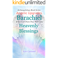 Archangelology Barachiel Heavenly Blessings: If You Call Them They Will Come (Archangelology Book Series 19)
