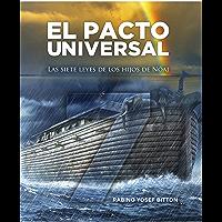 EL PACTO UNIVERSAL: Las Siete Leyes Bíblicas de los Hijos de Noáj