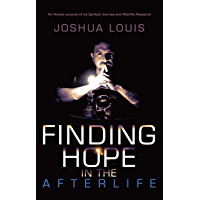 Finding Hope in the Afterlife: An Honest Account of My Spiritual Journey and Afterlife Research (English Edition)