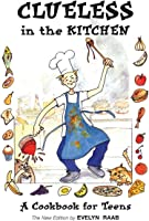 Clueless In The Kitchen: A Cookbook For