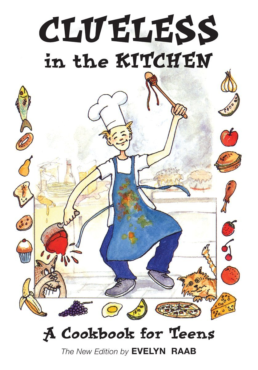 For The Kitchen Clueless In The Kitchen A Cookbook For Teens The Clueless Series
