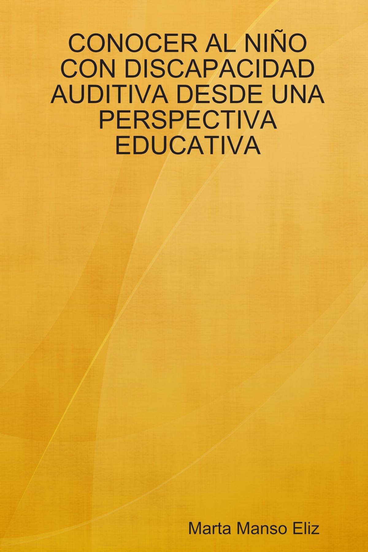 CONOCER AL NI¥O CON DISCAPACIDAD AUDITIVA DESDE UNA PERSPECTIVA EDUCATIVA (Spanish Edition) pdf epub