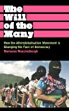The Will of the Many: How the Alterglobalisation Movement is Changing the Face of Democracy (Anthropology, Culture and Society)