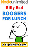 Boogers for Lunch: A Sight Words Book (Billy Bad 1)
