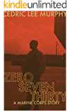 Zero Seven Thirty: A Marine Corps Story