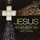 Jesus Remember Me - Taizé Songs