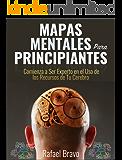 Mapas Mentales Para Principiantes: Comienza a Ser Experto en el Uso de los Recursos de Tu Cerebro (Spanish Edition)