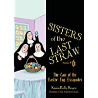 Sisters of the Last Straw Vol 6: The Case of the Easter Egg Escapades (Volume 6)