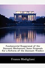 Fundamental Reappraisal of the Discount Mechanism: Some Proposals for a Reform of the Discount Window Paperback