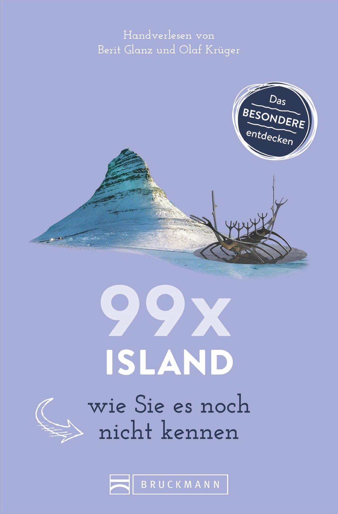 Bruckmann Reiseführer: 99 x Island wie Sie es noch nicht kennen. 99x Kultur, Natur, Essen und Hotspots abseits der bekannten Highlights. NEU 2018.
