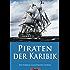 Piraten der Karibik: Augenzeugenbericht eines Freibeuters (Illustriert)