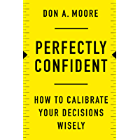 Perfectly Confident: How to Calibrate Your Decisions Wisely (English Edition)
