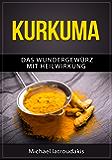 Kurkuma: Das Wundergewürz mit Heilwirkung (Superfood, Entgiftung, Gewürz / WISSEN KOMPAKT)