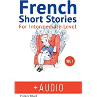 French Short Stories for Intermediate Level + Audio: Improve Your French Listening Comprehehsion Skills With Seven French Stories Fpor Intermediate Level